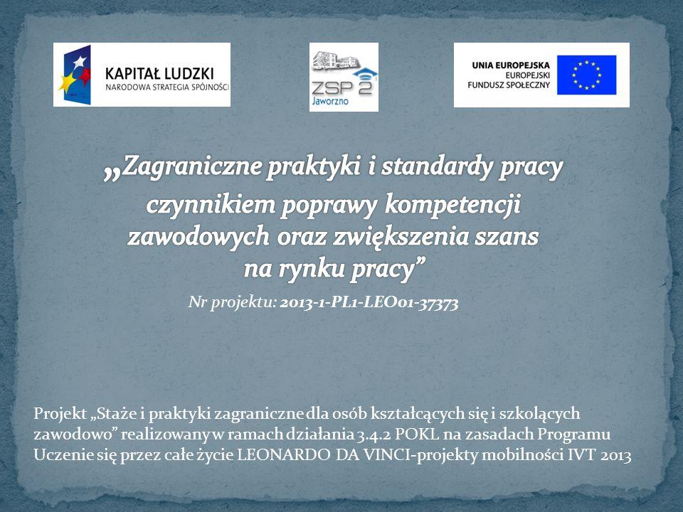 """Nr projektu: 2013-1-PL1-LEO01-37373 Projekt """"Staże i praktyki zagraniczne dla osób kształcących się i szkolących zawodowo realizowany w ramach działania 3.4.2 POKL na zasadach Programu Uczenie się przez całe życie LEONARDO DA VINCI-projekty mobilności IVT 2013"""