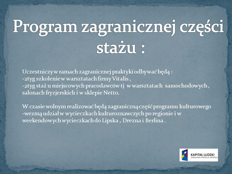 Uczestniczy w ramach zagranicznej praktyki odbywać będą : -2tyg szkolenie w warsztatach firmy Vitalis, -2tyg staż u miejscowych pracodawców tj w warsz