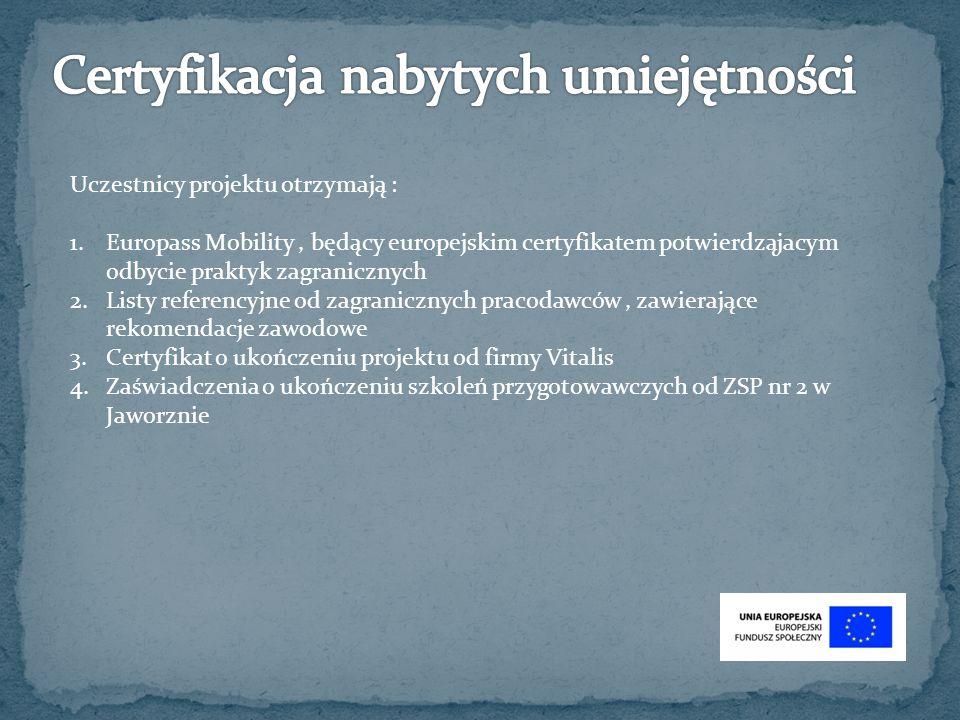 Uczestnicy projektu otrzymają : 1.Europass Mobility, będący europejskim certyfikatem potwierdząjacym odbycie praktyk zagranicznych 2.Listy referencyjn
