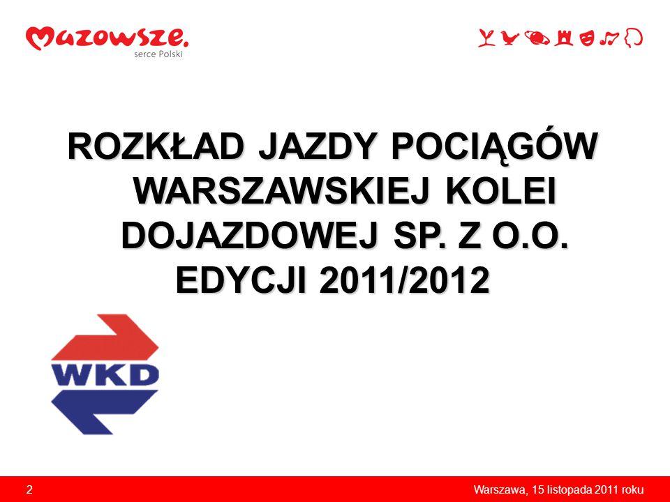 2Warszawa, 15 listopada 2011 roku ROZKŁAD JAZDY POCIĄGÓW WARSZAWSKIEJ KOLEI DOJAZDOWEJ SP. Z O.O. EDYCJI 2011/2012