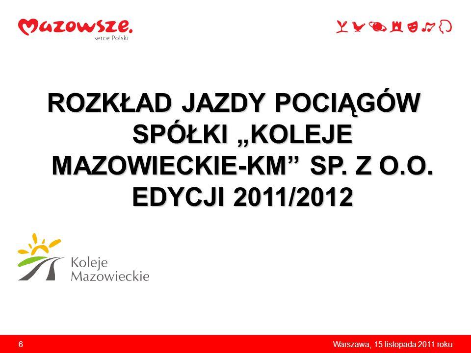 """6Warszawa, 15 listopada 2011 roku ROZKŁAD JAZDY POCIĄGÓW SPÓŁKI """"KOLEJE MAZOWIECKIE-KM"""" SP. Z O.O. EDYCJI 2011/2012"""
