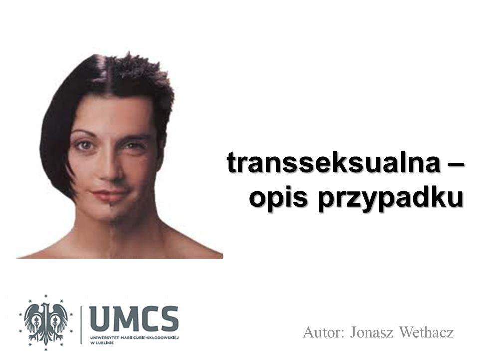 TRANSSEKSUALIZM to zaburzenie identyfikacji płciowej i roli płciowej, które przejawia się w niezgodności pomiędzy psychicznym poczuciem płci a biologiczną budową ciała, płcią socjalną, metrykalną i prawną (Imieliński, Dulko, 1997).