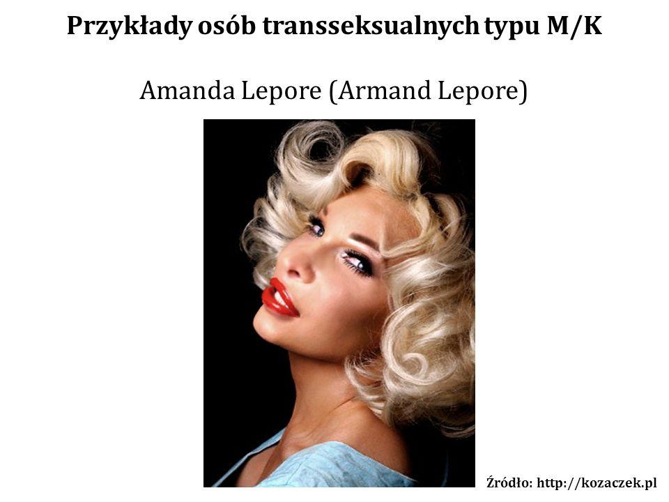 Przykłady osób transseksualnych typu M/K Amanda Lepore (Armand Lepore) Źródło: http://kozaczek.pl