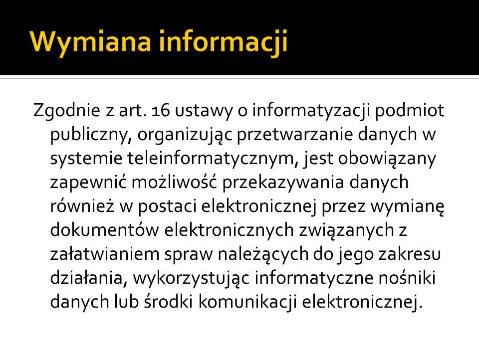 Zgodnie z art. 16 ustawy o informatyzacji podmiot publiczny, organizując przetwarzanie danych w systemie teleinformatycznym, jest obowiązany zapewnić