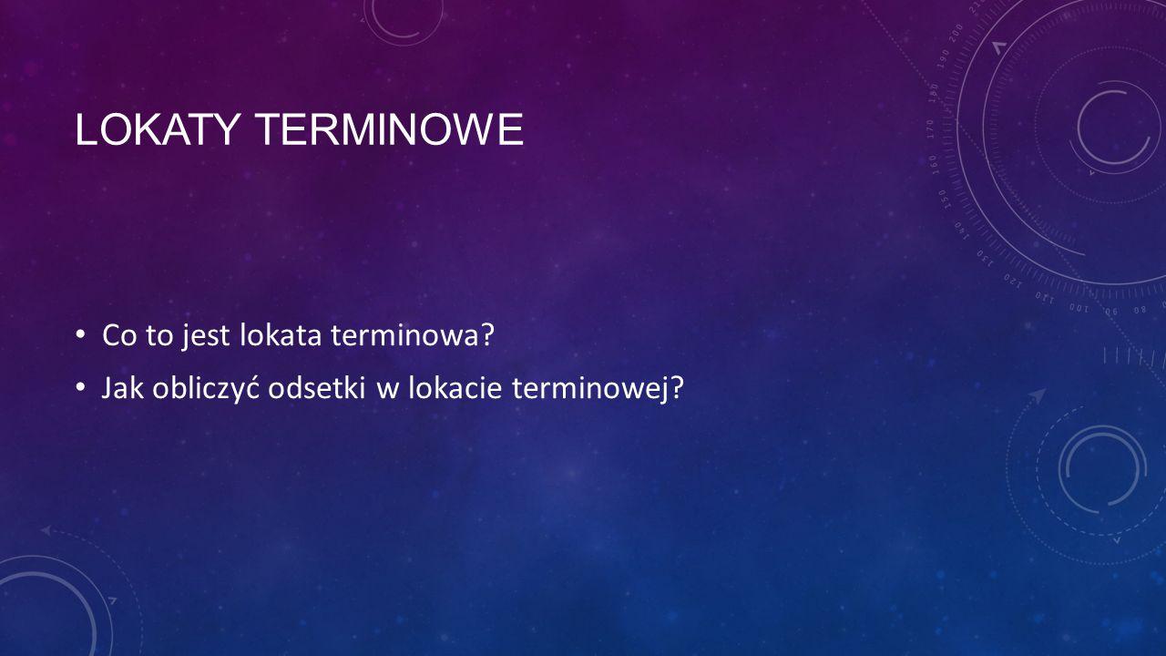 LOKATY TERMINOWE Co to jest lokata terminowa? Jak obliczyć odsetki w lokacie terminowej?