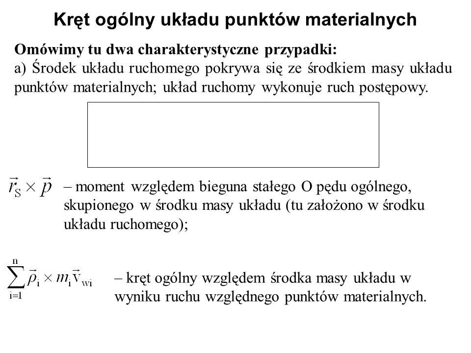 Omówimy tu dwa charakterystyczne przypadki: a) Środek układu ruchomego pokrywa się ze środkiem masy układu punktów materialnych; układ ruchomy wykonuj