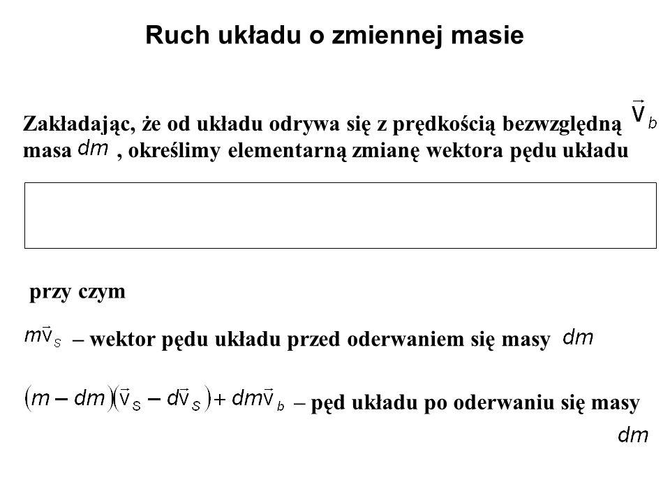 Zakładając, że od układu odrywa się z prędkością bezwzględną masa, określimy elementarną zmianę wektora pędu układu przy czym – wektor pędu układu prz