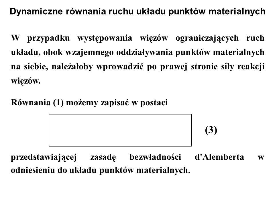 W przypadku występowania więzów ograniczających ruch układu, obok wzajemnego oddziaływania punktów materialnych na siebie, należałoby wprowadzić po pr