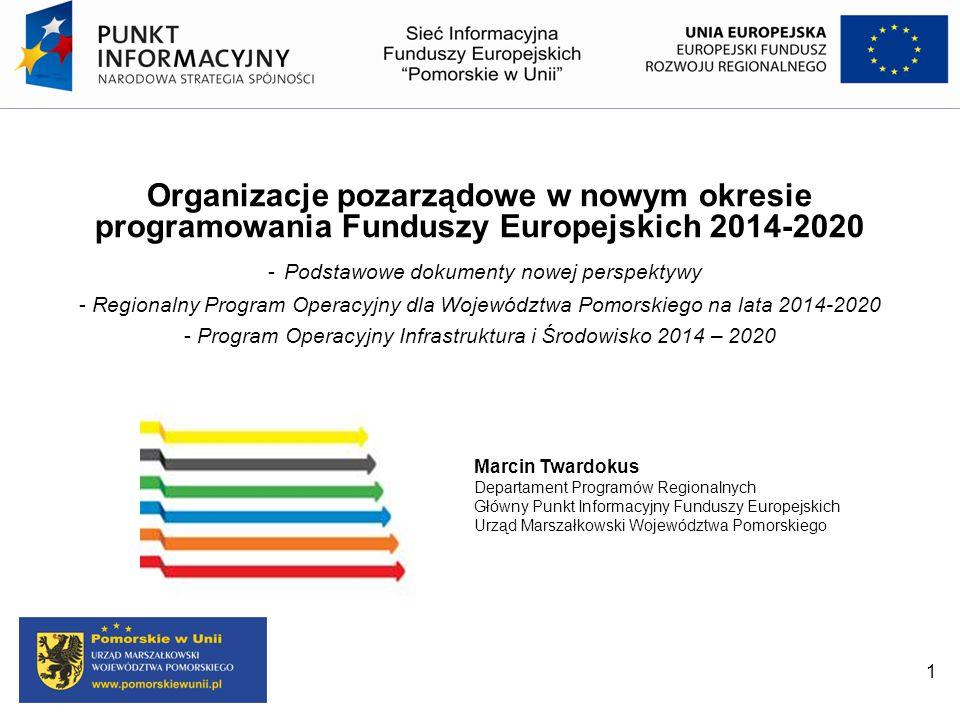 1 Organizacje pozarządowe w nowym okresie programowania Funduszy Europejskich 2014-2020 - Podstawowe dokumenty nowej perspektywy - Regionalny Program