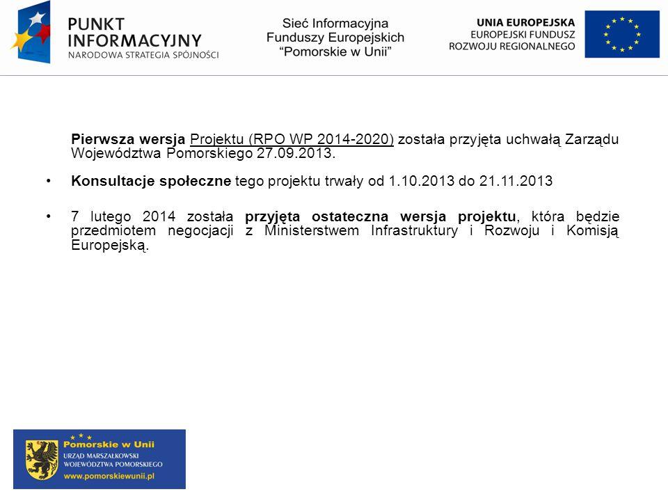 Pierwsza wersja Projektu (RPO WP 2014-2020) została przyjęta uchwałą Zarządu Województwa Pomorskiego 27.09.2013. Konsultacje społeczne tego projektu t