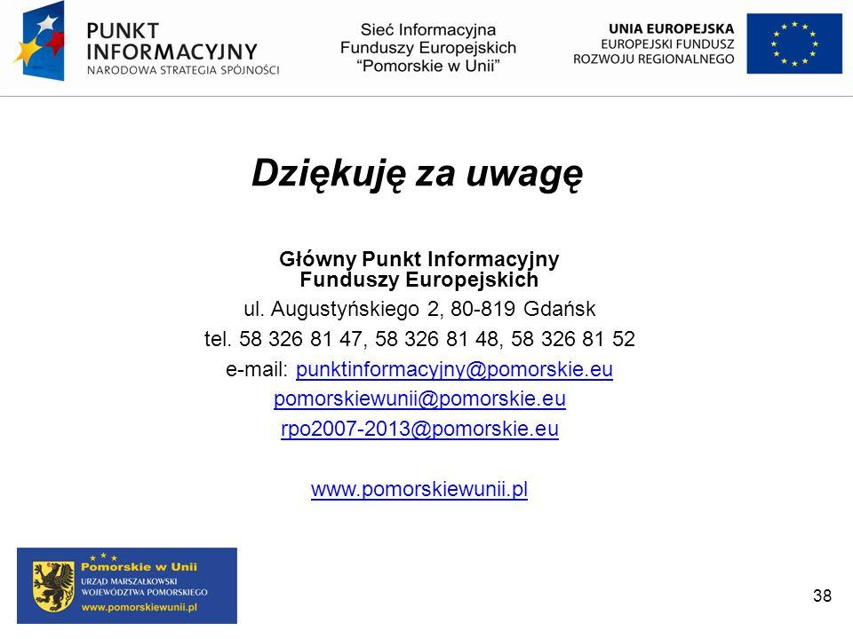 38 Dziękuję za uwagę Główny Punkt Informacyjny Funduszy Europejskich ul. Augustyńskiego 2, 80-819 Gdańsk tel. 58 326 81 47, 58 326 81 48, 58 326 81 52