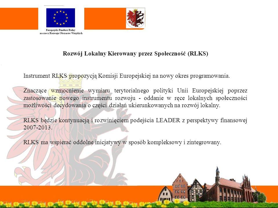 Rozwój Lokalny Kierowany przez Społeczność (RLKS) Instrument RLKS propozycją Komisji Europejskiej na nowy okres programowania.