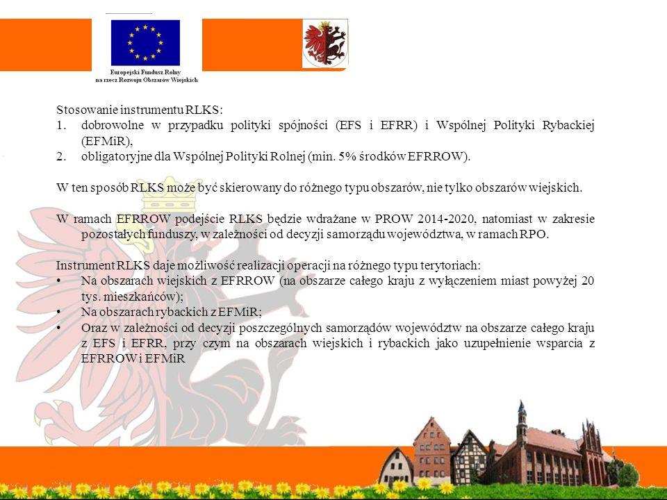 Stosowanie instrumentu RLKS: 1.dobrowolne w przypadku polityki spójności (EFS i EFRR) i Wspólnej Polityki Rybackiej (EFMiR), 2.obligatoryjne dla Wspólnej Polityki Rolnej (min.