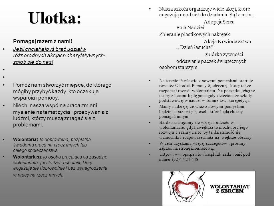 Ulotka: Pomagaj razem z nami! Jeśli chciał(a)byś brać udział w różnorodnych akcjach charytatywnych- zgłoś się do nas! Pomóż nam stworzyć miejsce, do k