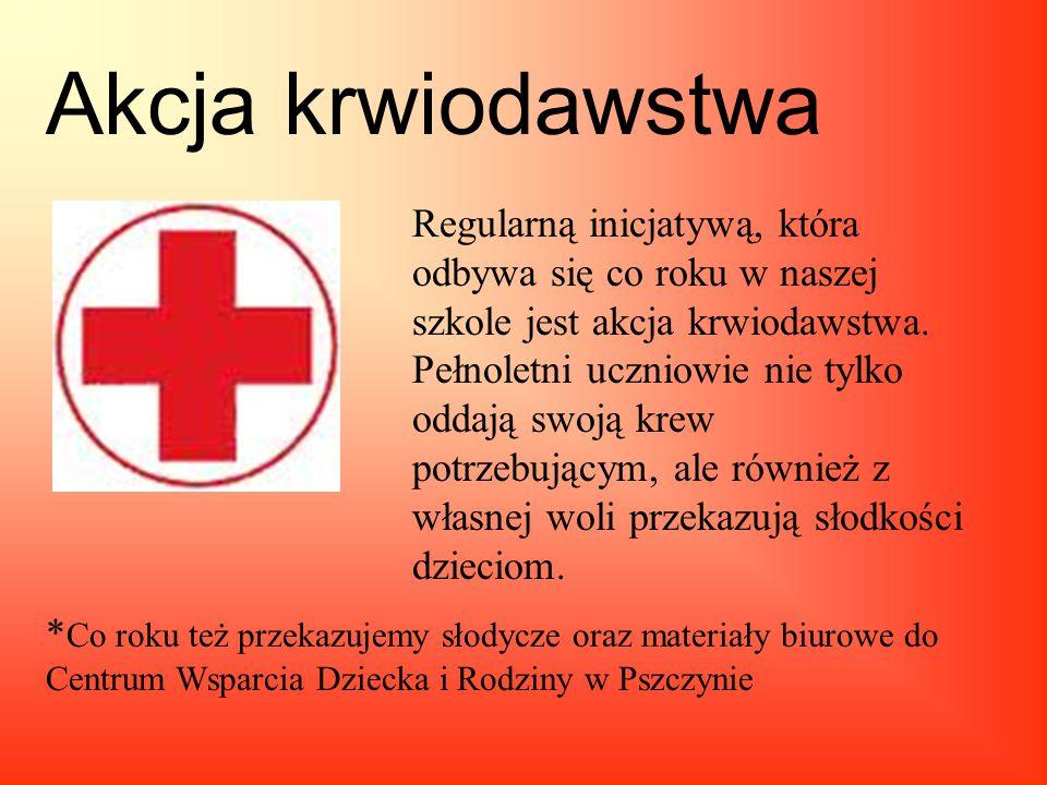 Akcja krwiodawstwa * Co roku też przekazujemy słodycze oraz materiały biurowe do Centrum Wsparcia Dziecka i Rodziny w Pszczynie Regularną inicjatywą,