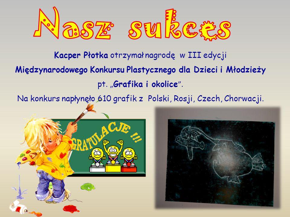 Kacper Płotka otrzymał nagrodę w III edycji Międzynarodowego Konkursu Plastycznego dla Dzieci i Młodzieży pt.