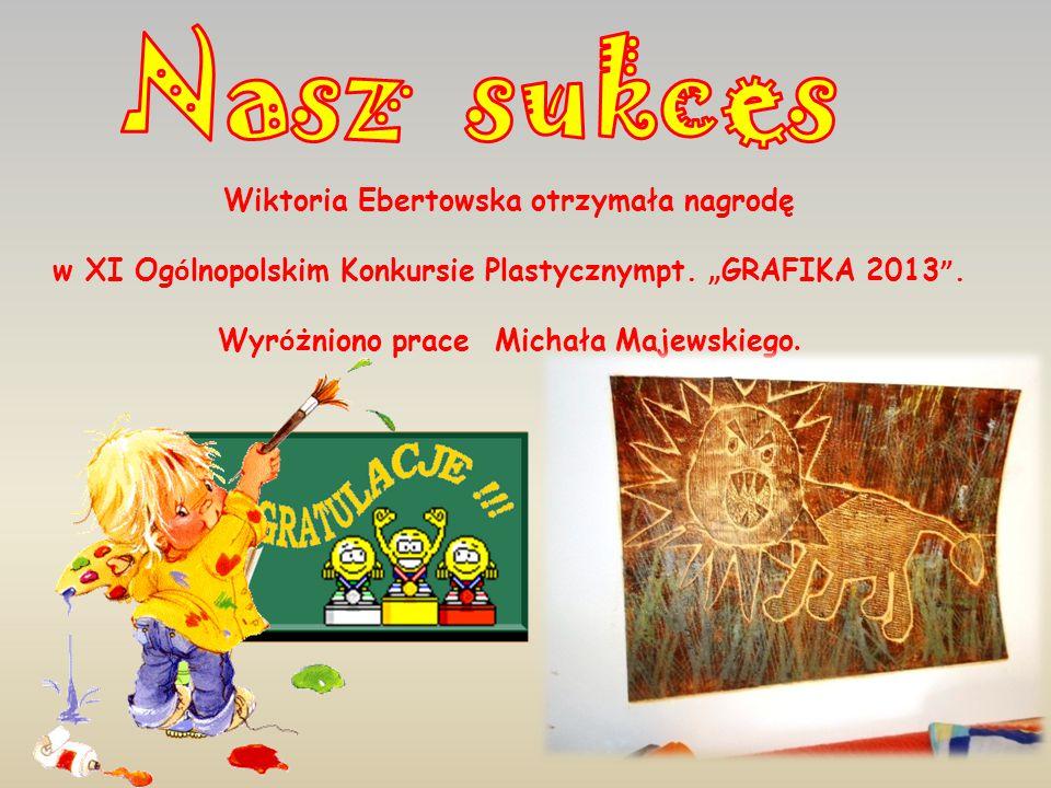 Wiktoria Ebertowska otrzymała nagrodę w XI Og ó lnopolskim Konkursie Plastycznympt.