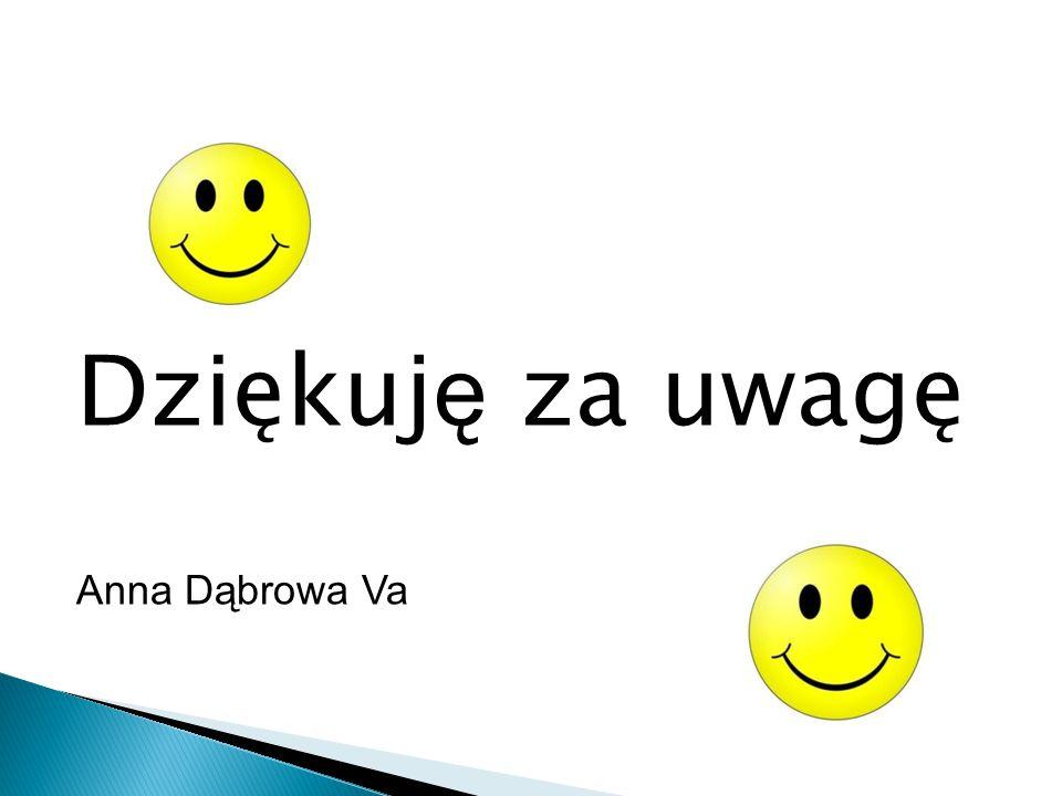 Dziękuj ę za uwagę Anna Dąbrowa Va