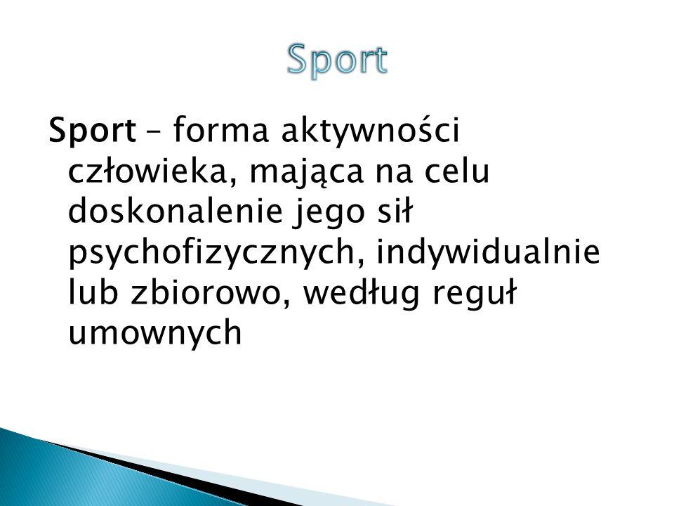 Sport – forma aktywności człowieka, mająca na celu doskonalenie jego sił psychofizycznych, indywidualnie lub zbiorowo, według reguł umownych
