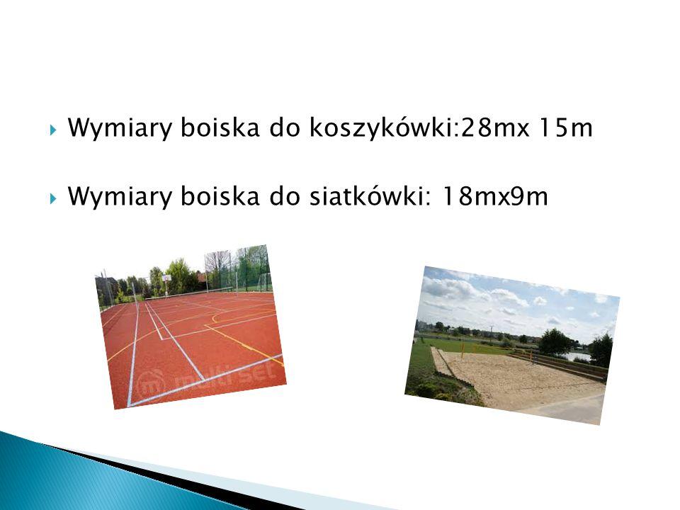  Wymiary boiska do koszykówki:28m x 15m  Wymiary boiska do siatkówki: 18m x 9m
