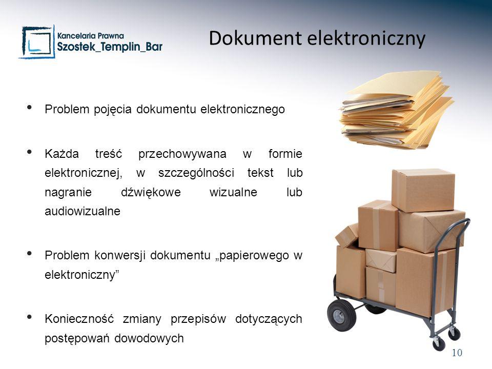 """10 Problem pojęcia dokumentu elektronicznego Każda treść przechowywana w formie elektronicznej, w szczególności tekst lub nagranie dźwiękowe wizualne lub audiowizualne Problem konwersji dokumentu """"papierowego w elektroniczny Konieczność zmiany przepisów dotyczących postępowań dowodowych Dokument elektroniczny"""