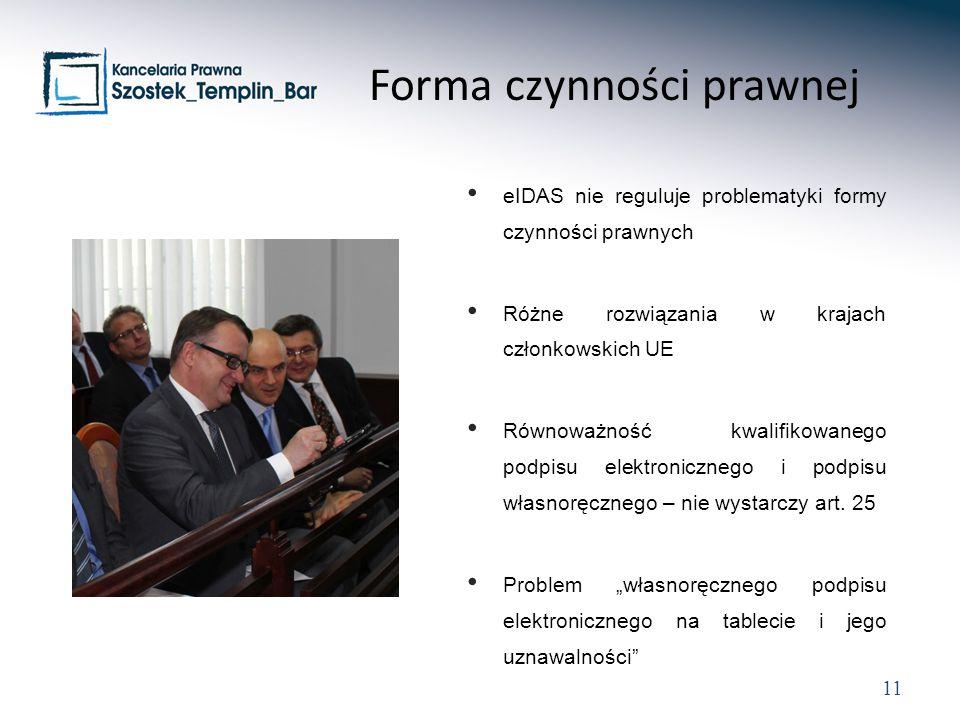 11 eIDAS nie reguluje problematyki formy czynności prawnych Różne rozwiązania w krajach członkowskich UE Równoważność kwalifikowanego podpisu elektron