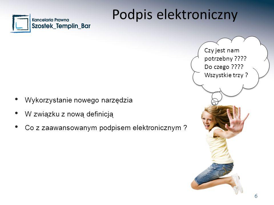 6 Wykorzystanie nowego narzędzia W związku z nową definicją Co z zaawansowanym podpisem elektronicznym ? Podpis elektroniczny Czy jest nam potrzebny ?