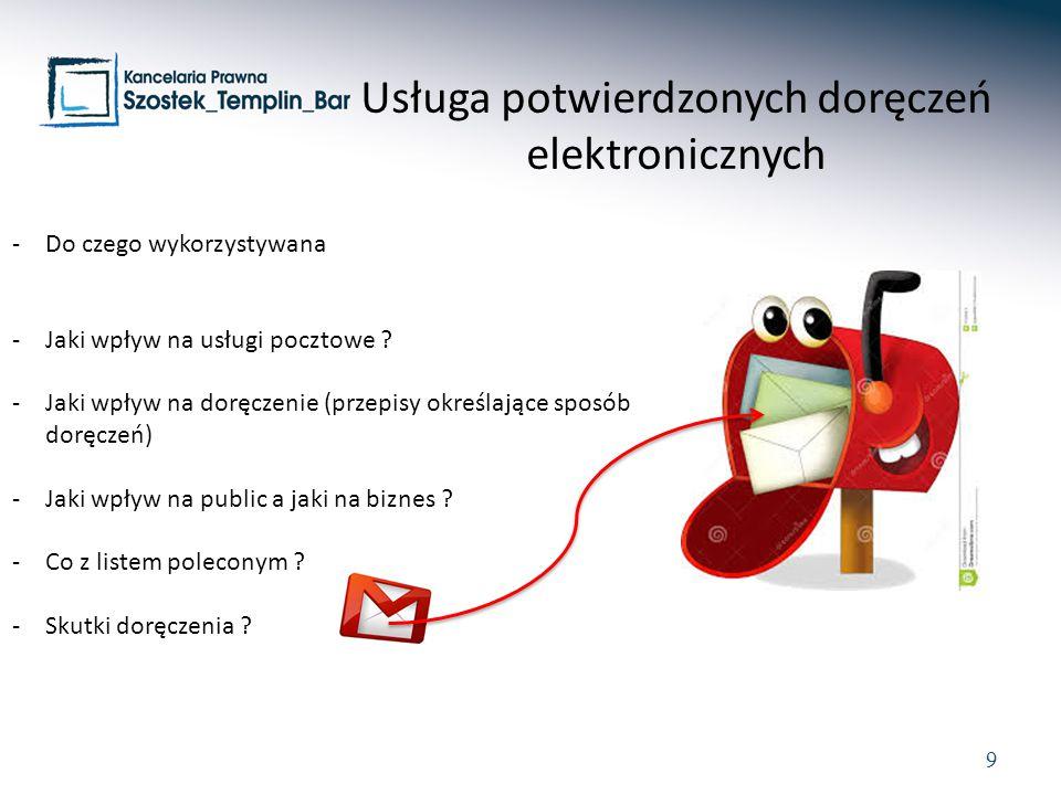 9 Usługa potwierdzonych doręczeń elektronicznych -Do czego wykorzystywana -Jaki wpływ na usługi pocztowe ? -Jaki wpływ na doręczenie (przepisy określa