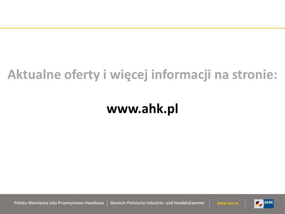 Aktualne oferty i więcej informacji na stronie: www.ahk.pl
