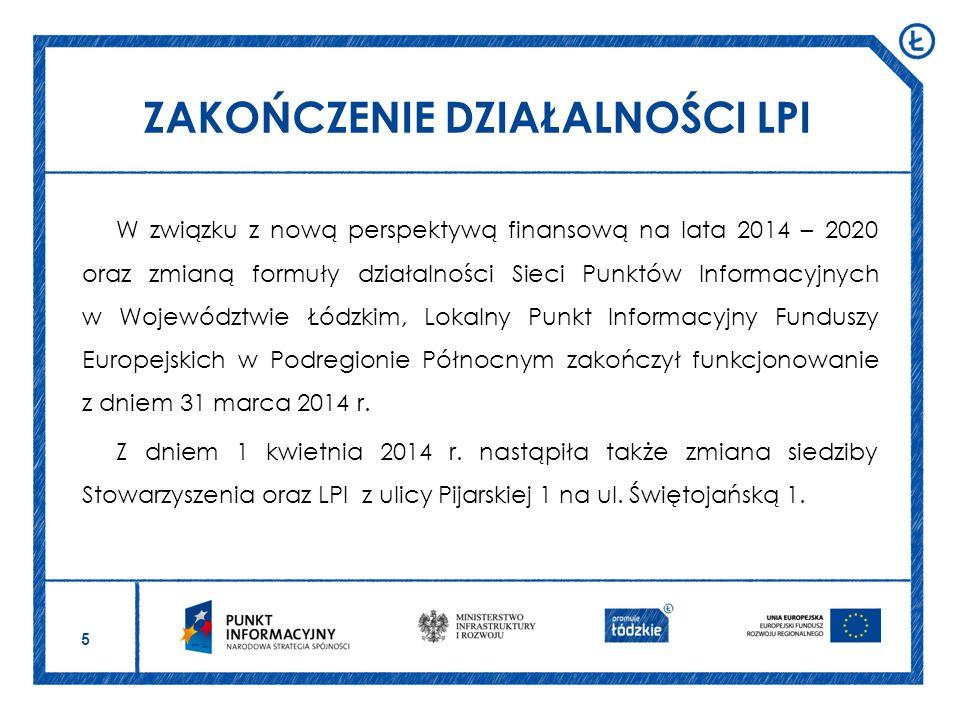 5 W związku z nową perspektywą finansową na lata 2014 – 2020 oraz zmianą formuły działalności Sieci Punktów Informacyjnych w Województwie Łódzkim, Lokalny Punkt Informacyjny Funduszy Europejskich w Podregionie Północnym zakończył funkcjonowanie z dniem 31 marca 2014 r.