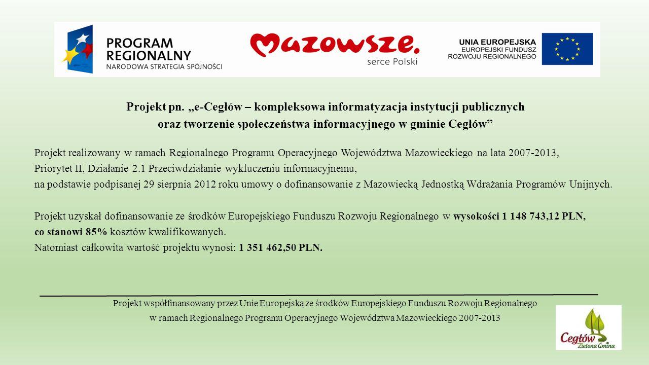 """Projekt pn. """"e-Cegłów – kompleksowa informatyzacja instytucji publicznych oraz tworzenie społeczeństwa informacyjnego w gminie Cegłów"""" Projekt realizo"""