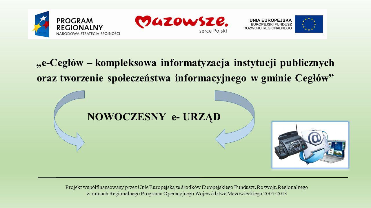 """""""e-Cegłów – kompleksowa informatyzacja instytucji publicznych oraz tworzenie społeczeństwa informacyjnego w gminie Cegłów"""" Projekt współfinansowany pr"""