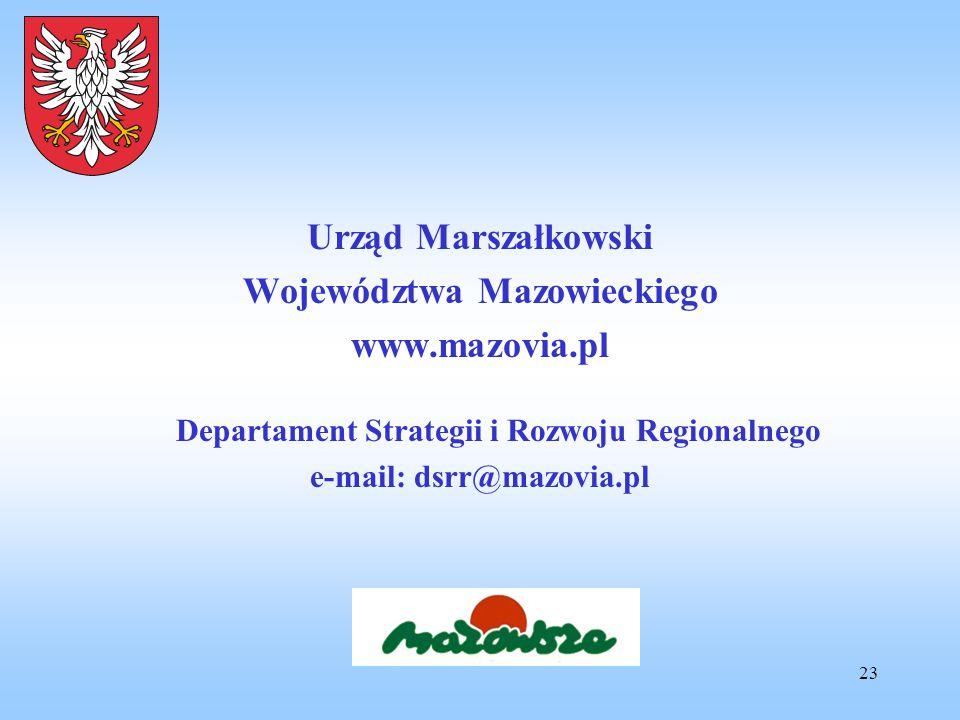 23 Urząd Marszałkowski Województwa Mazowieckiego www.mazovia.pl Departament Strategii i Rozwoju Regionalnego e-mail: dsrr@mazovia.pl