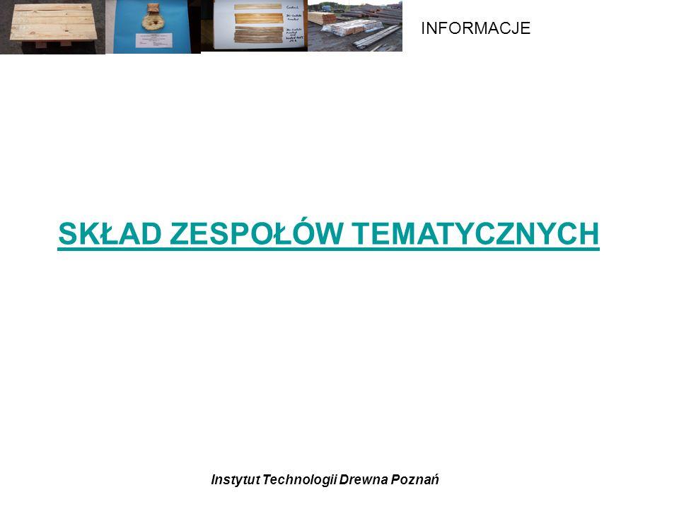Instytut Technologii Drewna Poznań INFORMACJE SKŁAD ZESPOŁÓW TEMATYCZNYCH