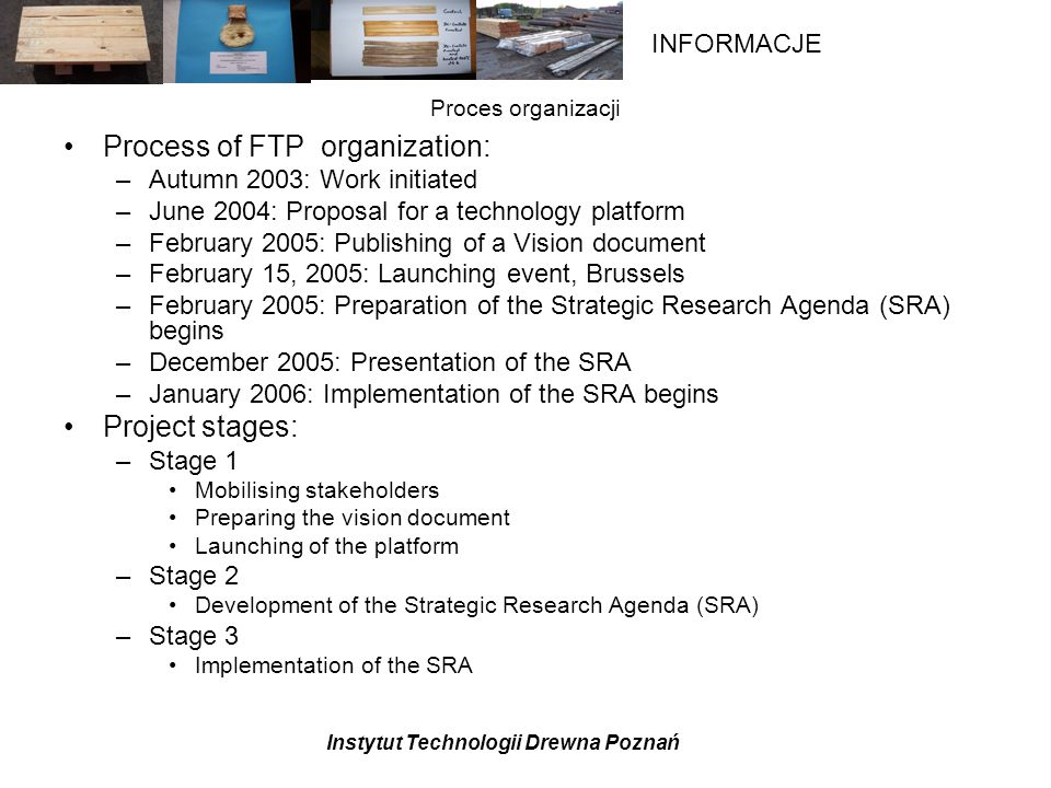 Instytut Technologii Drewna Poznań INFORMACJE Jednostki organizacyjne High Level Group (HLG) : decyzje projektu i kierowanie.