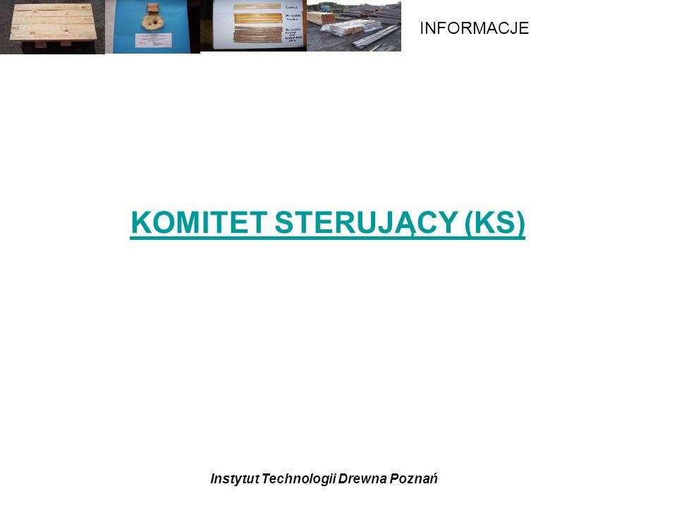 Instytut Technologii Drewna Poznań INFORMACJE KOMITET STERUJĄCY (KS)
