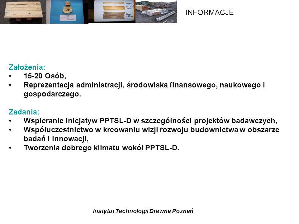 Instytut Technologii Drewna Poznań INFORMACJE Założenia: 15-20 Osób, Reprezentacja administracji, środowiska finansowego, naukowego i gospodarczego.