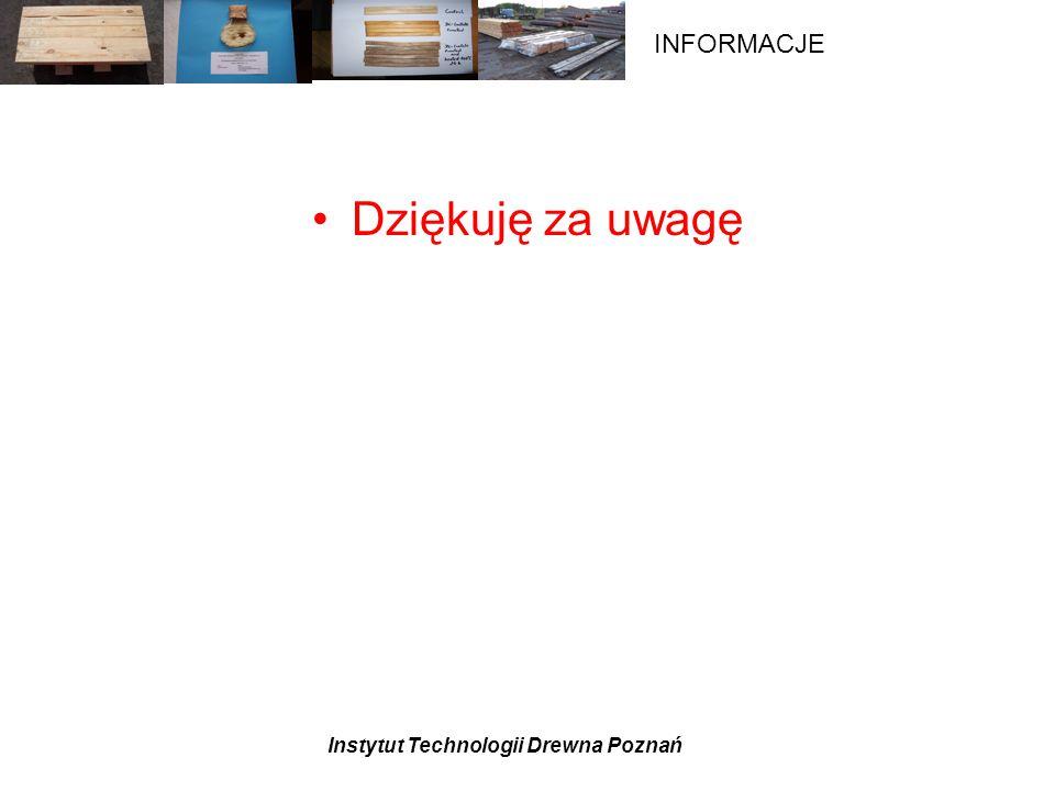 Instytut Technologii Drewna Poznań INFORMACJE Dziękuję za uwagę