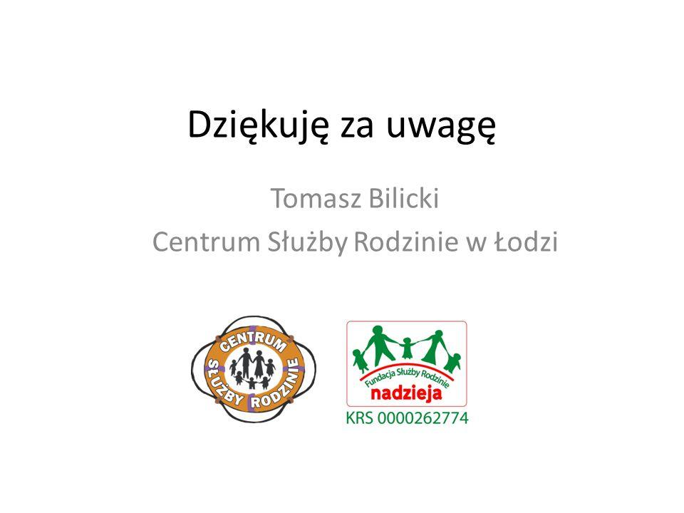 Dziękuję za uwagę Tomasz Bilicki Centrum Służby Rodzinie w Łodzi