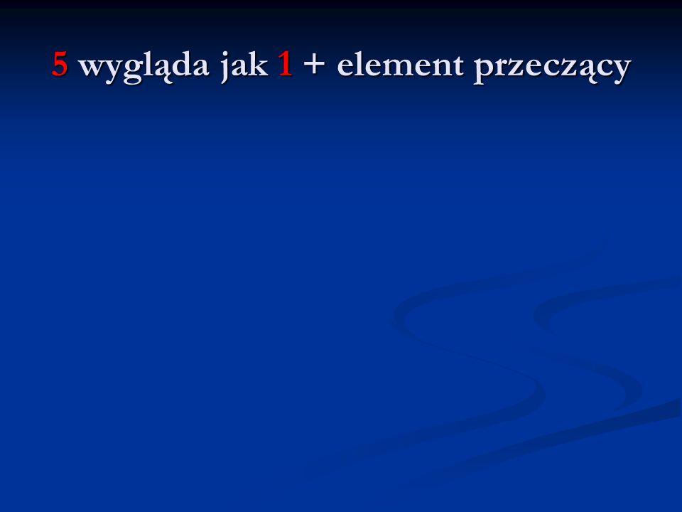 5 wygląda jak 1 + element przeczący