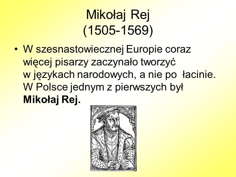 Jan Kochanowski (1530-1584) Mikołaj Rej utorował drogę językowi polskiemu w literaturze, ale na prawdziwe wyżyny artyzmu wzniósł się Jan Kochanowski.