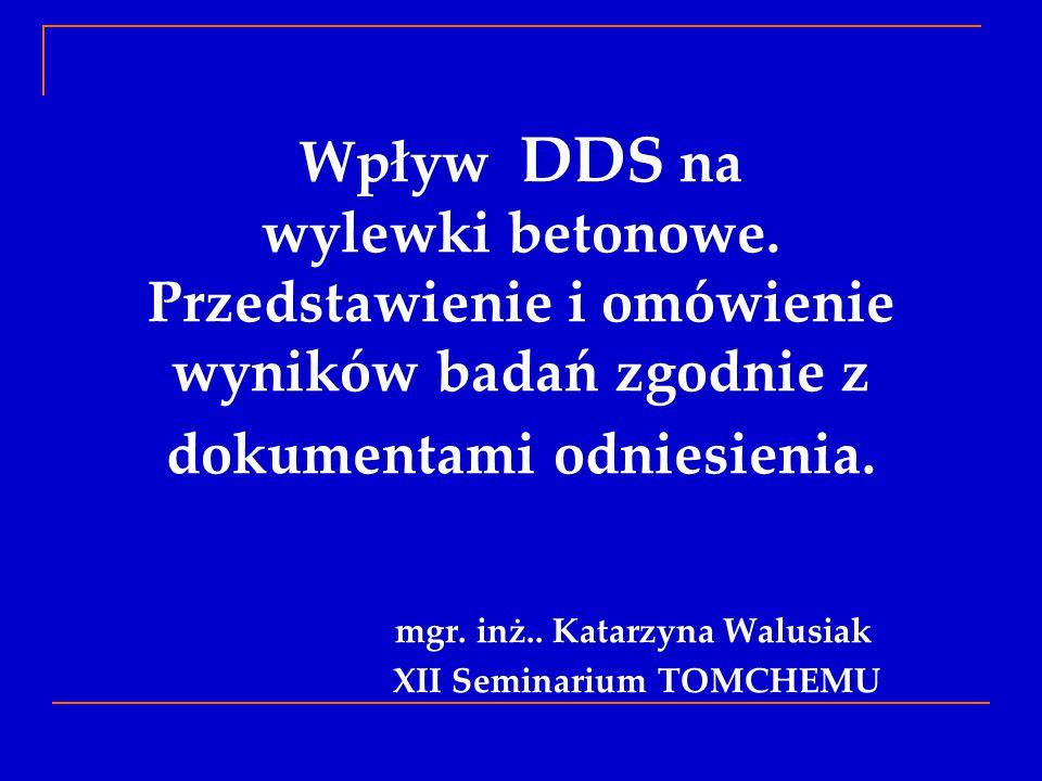 Wpływ DDS na wylewki betonowe. Przedstawienie i omówienie wyników badań zgodnie z dokumentami odniesienia. mgr. inż.. Katarzyna Walusiak XII Seminariu