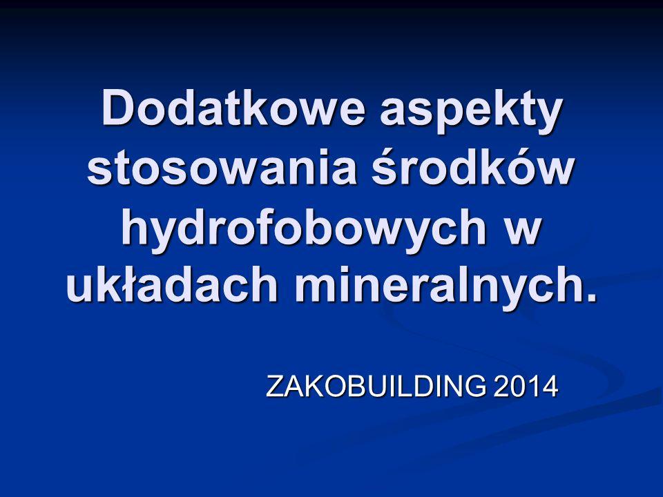Dodatkowe aspekty stosowania środków hydrofobowych w układach mineralnych. ZAKOBUILDING 2014