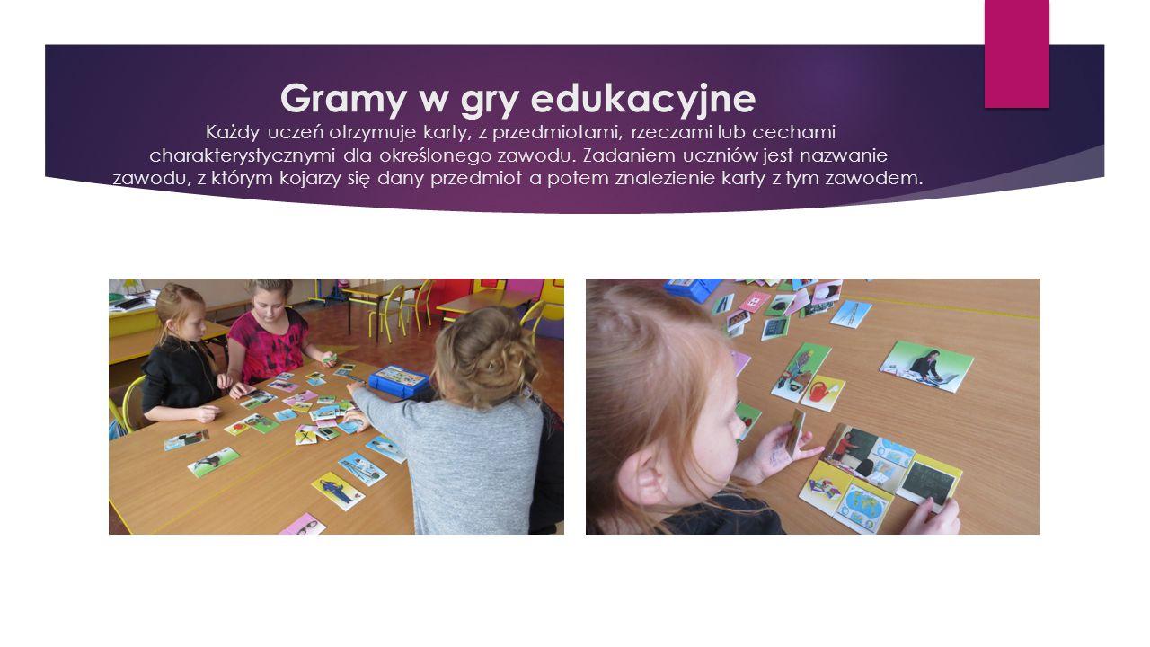Gramy w gry edukacyjne Każdy uczeń otrzymuje karty, z przedmiotami, rzeczami lub cechami charakterystycznymi dla określonego zawodu. Zadaniem uczniów