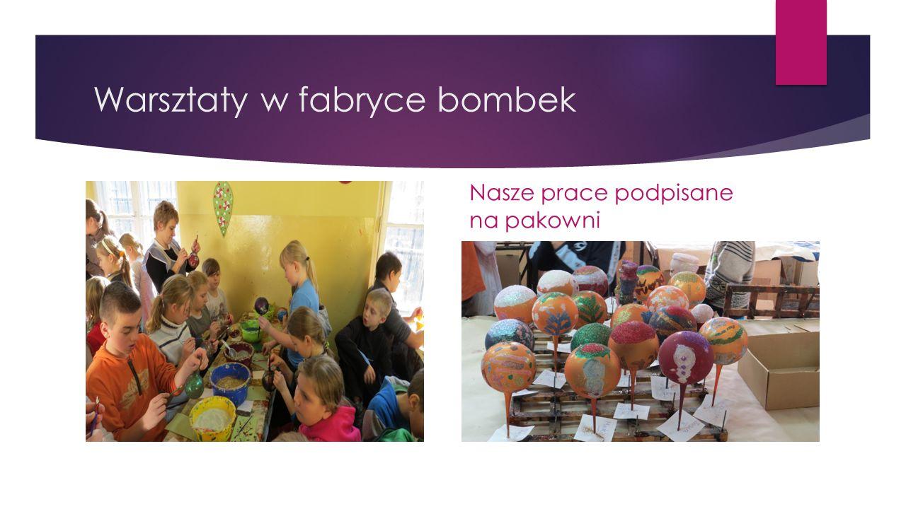 Warsztaty w fabryce bombek Nasze prace podpisane na pakowni