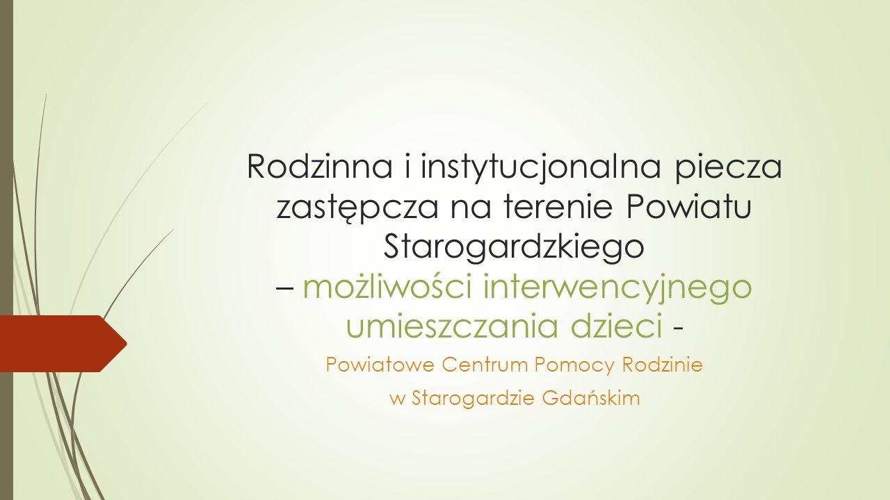 Rodzinna i instytucjonalna piecza zastępcza na terenie Powiatu Starogardzkiego – możliwości interwencyjnego umieszczania dzieci - Powiatowe Centrum Pomocy Rodzinie w Starogardzie Gdańskim