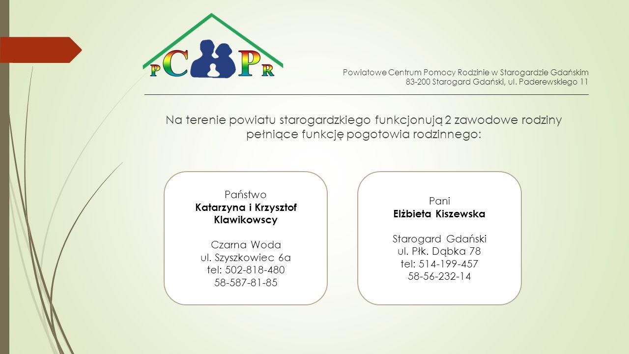 Na terenie powiatu starogardzkiego funkcjonują 2 zawodowe rodziny pełniące funkcję pogotowia rodzinnego: Powiatowe Centrum Pomocy Rodzinie w Starogardzie Gdańskim 83-200 Starogard Gdański, ul.