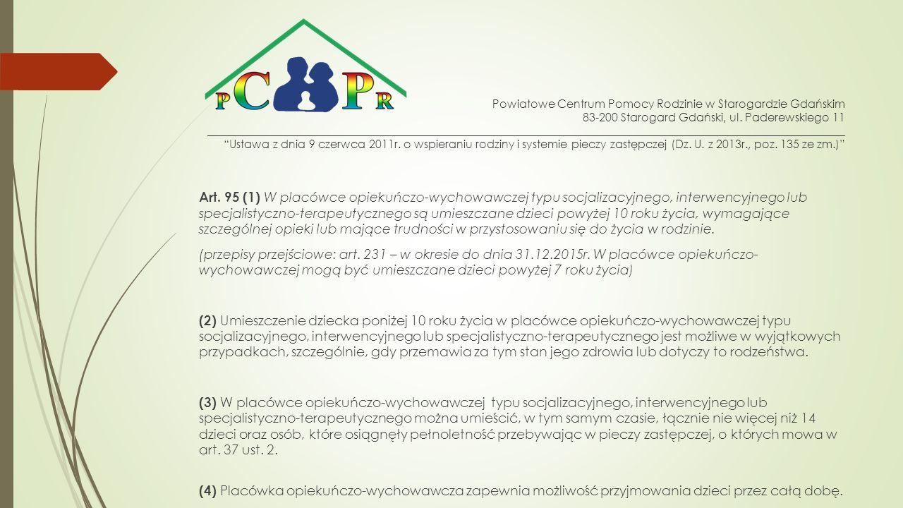 Art. 95 (1) W placówce opiekuńczo-wychowawczej typu socjalizacyjnego, interwencyjnego lub specjalistyczno-terapeutycznego są umieszczane dzieci powyże