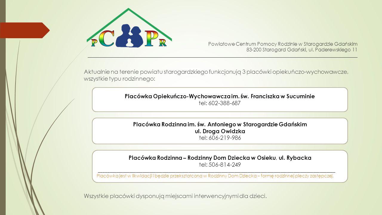 Aktualnie na terenie powiatu starogardzkiego funkcjonują 3 placówki opiekuńczo-wychowawcze, wszystkie typu rodzinnego: Wszystkie placówki dysponują miejscami interwencyjnymi dla dzieci.