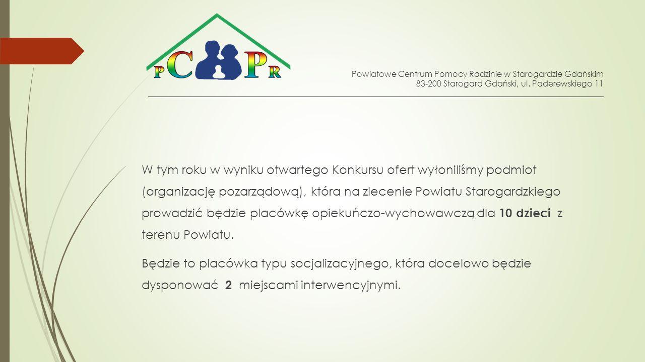 W tym roku w wyniku otwartego Konkursu ofert wyłoniliśmy podmiot (organizację pozarządową), która na zlecenie Powiatu Starogardzkiego prowadzić będzie placówkę opiekuńczo-wychowawczą dla 10 dzieci z terenu Powiatu.